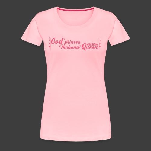 God's Princess Husbands Queen (text pink) - Women's Premium T-Shirt