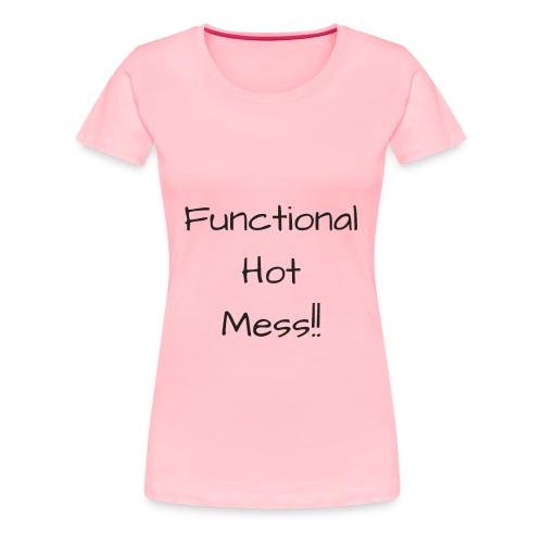Functional Hot Mess - Women's Premium T-Shirt