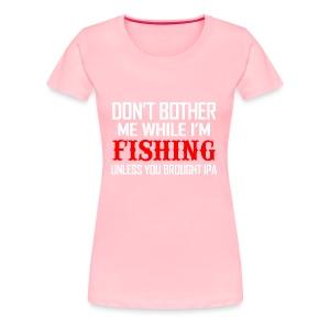 05 fishing unless ipa copy - Women's Premium T-Shirt