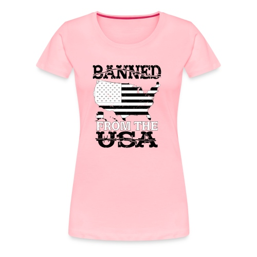 Banned From The USA - Women's Premium T-Shirt