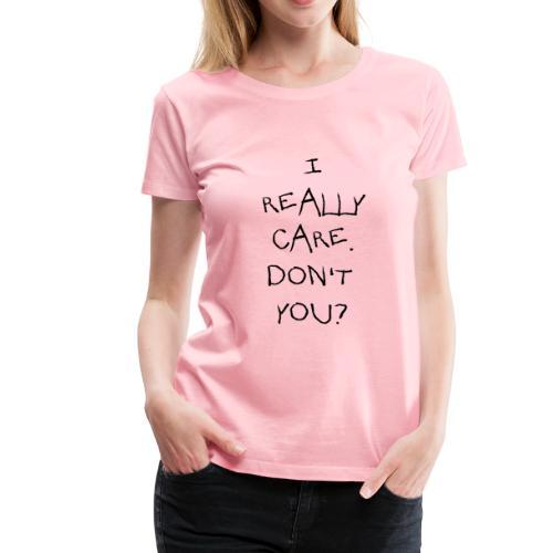 I Really Care - Women's Premium T-Shirt
