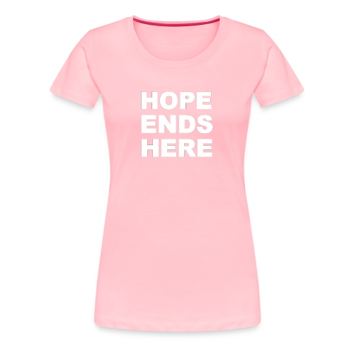 Hope Ends Here - Women's Premium T-Shirt