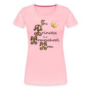 This Princess is a Homeschool Mom - Women's Premium T-Shirt
