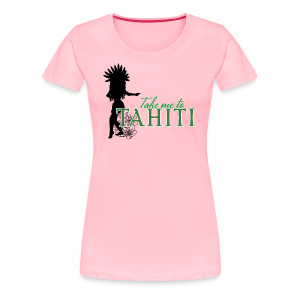 Take me to Tahiti - Women's Premium T-Shirt