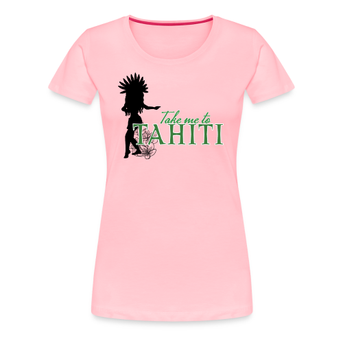 Take me to Tahiti - Women's Premium T-Shirt