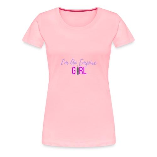 I Am An Empire Girl - Women's Premium T-Shirt