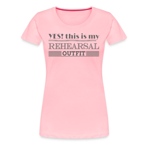 Let's go Rehearsal - Women's Premium T-Shirt