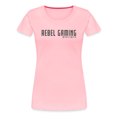Rebel Gaming We Tell It Like It Is - Women's Premium T-Shirt