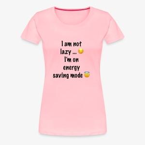 I am not lazy - Women's Premium T-Shirt