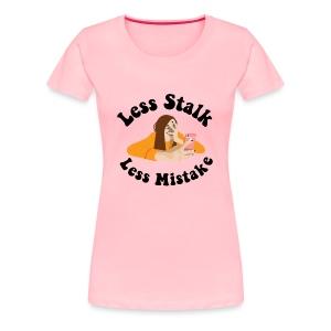 Less Stalk, Less Mistake - Women's Premium T-Shirt