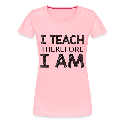I THINK - THEREFORE - I AM - Women's Premium T-Shirt