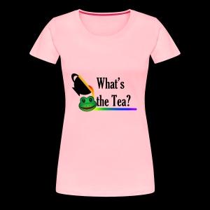 WHAT'S THE TEA? - Women's Premium T-Shirt