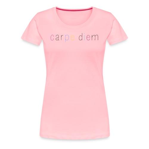 Carpe Diem - Seize the day - Women's Premium T-Shirt