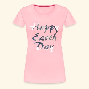 Happy Earth Day 2018 - Women's Premium T-Shirt