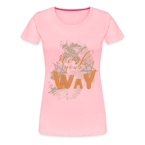 Work your way - Women's Premium T-Shirt