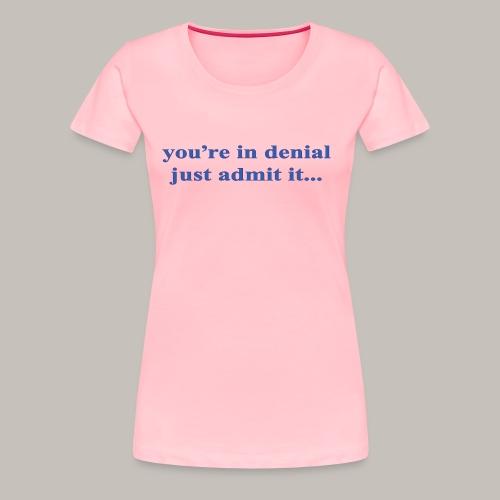 denial - Women's Premium T-Shirt