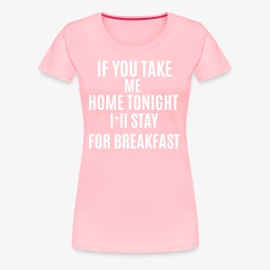 If You Take Me home - Women's Premium T-Shirt