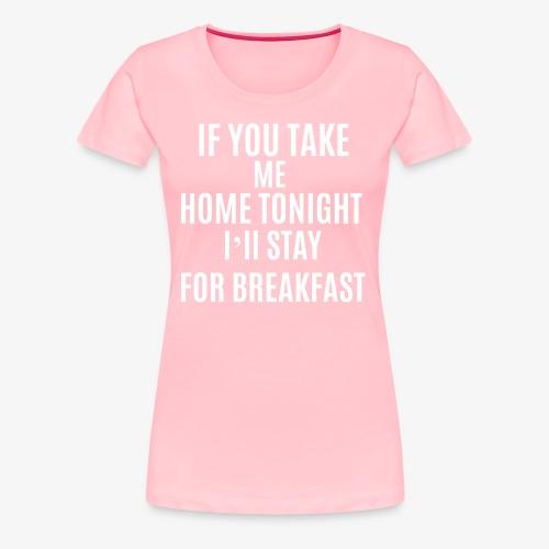 If You Take Me home - Women's Premium T-Shirt