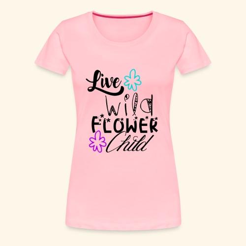 live wild flower child - Women's Premium T-Shirt
