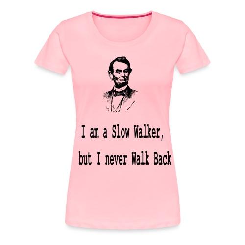 I am slow walker- Lincoln Quotes - Women's Premium T-Shirt