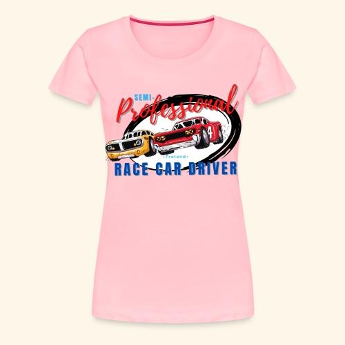 Semi-professional pretend race car driver - Women's Premium T-Shirt