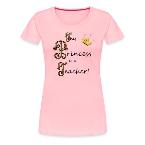 This Princess is a Teacher - Women's Premium T-Shirt