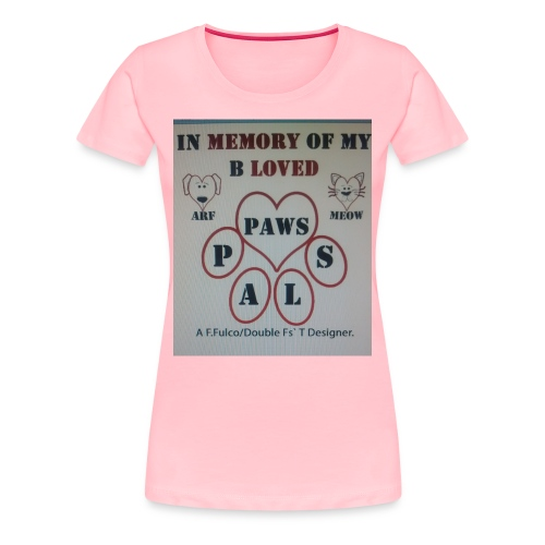 It's About Those Whos' Pooches & Cats Had Passed - Women's Premium T-Shirt