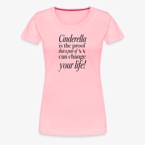Cinderella is the proof - Women's Premium T-Shirt