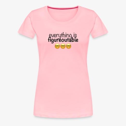 Everything is figureoutable - Women's Premium T-Shirt