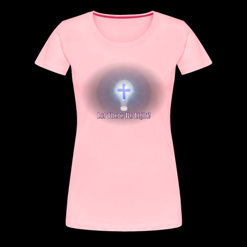 Let There Be Light 2 - Women's Premium T-Shirt