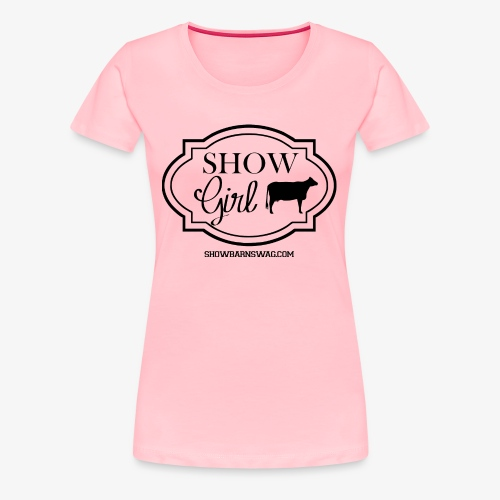 Show Girl Dairy- Black - Women's Premium T-Shirt