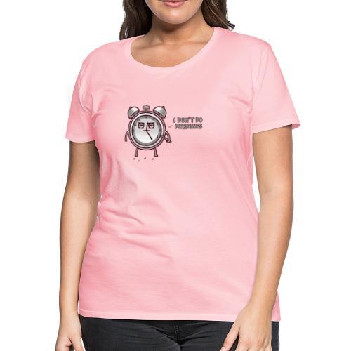 I don't do mornings - Women's Premium T-Shirt