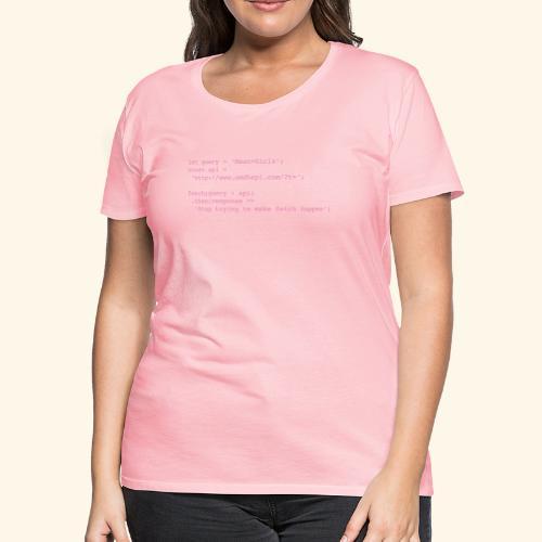 Stop trying to make fetch happen - Women's Premium T-Shirt
