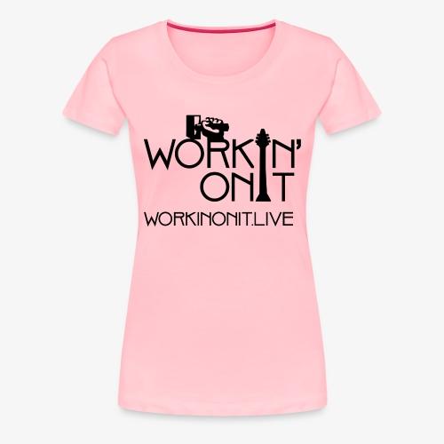 WORKIN' ON IT: BLACK LOGO - Women's Premium T-Shirt