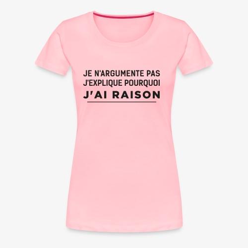 j'ai raison - Women's Premium T-Shirt