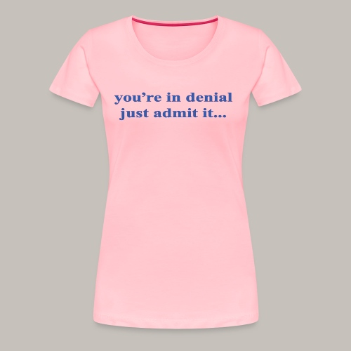 denial - Women's Premium T-Shirt