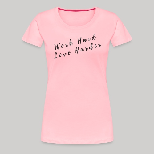 Work Hard/Love Harder - Women's Premium T-Shirt