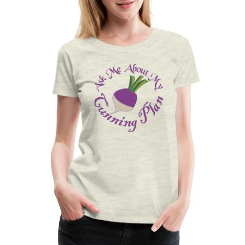 Ask Me About My Cunning Plan - Women's Premium T-Shirt