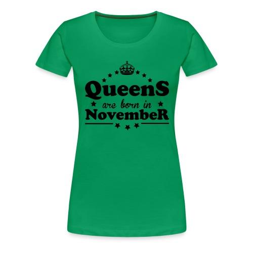 Queens are born in November - Women's Premium T-Shirt