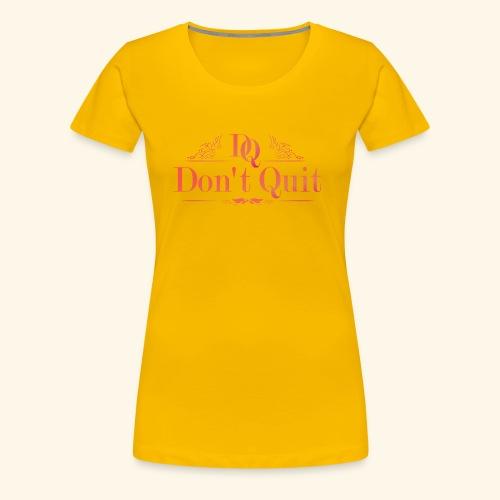 DON'T QUIT #3 - Women's Premium T-Shirt