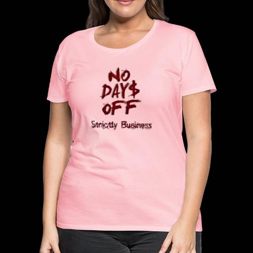 STRICTLY BUSINESS PRODUCTIONS NO DAYS OFF - Women's Premium T-Shirt