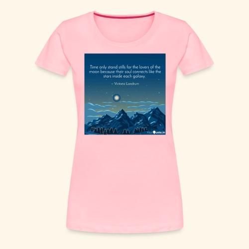 Time Only Stand Stills - Women's Premium T-Shirt