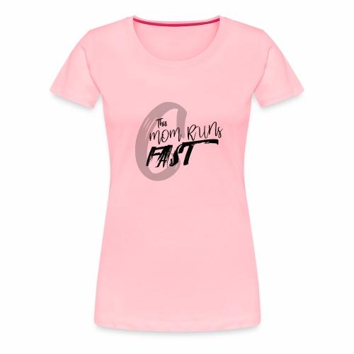 This Mom Runs FAST - Women's Premium T-Shirt