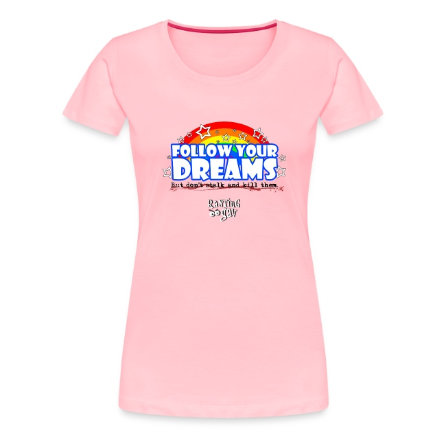 Follow Your Dreams Women's T-Shirts