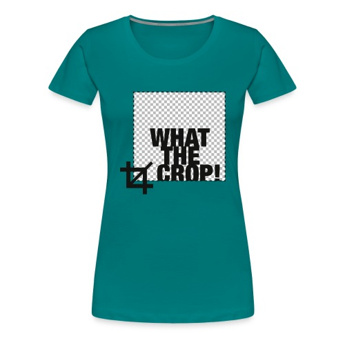 What the Crop! - Women's Premium T-Shirt