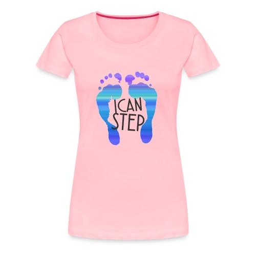 I.C.A.N.S.T.E.P. MOTTO - Women's Premium T-Shirt