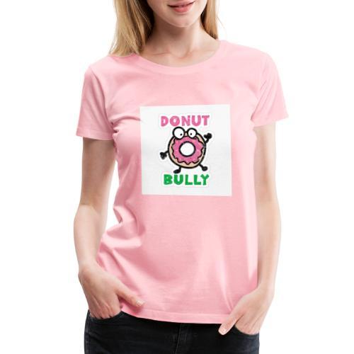 Donut Bully - Women's Premium T-Shirt
