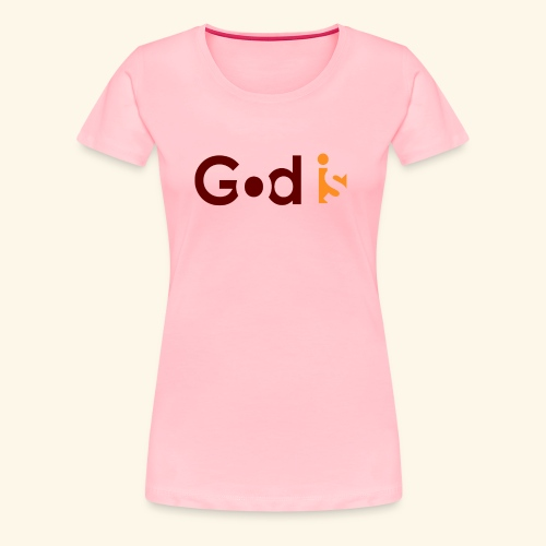 GOD IS #5 - Women's Premium T-Shirt