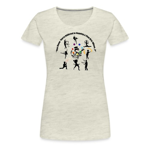 You Know You're Addicted to Hooping & Flow Arts - Women's Premium T-Shirt