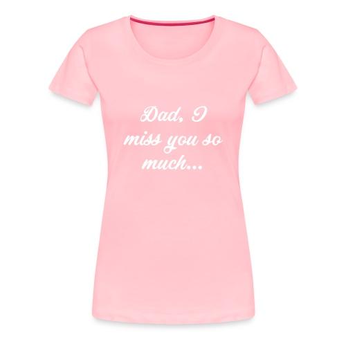 Dad, I miss you so much... T-Shirt - Women's Premium T-Shirt